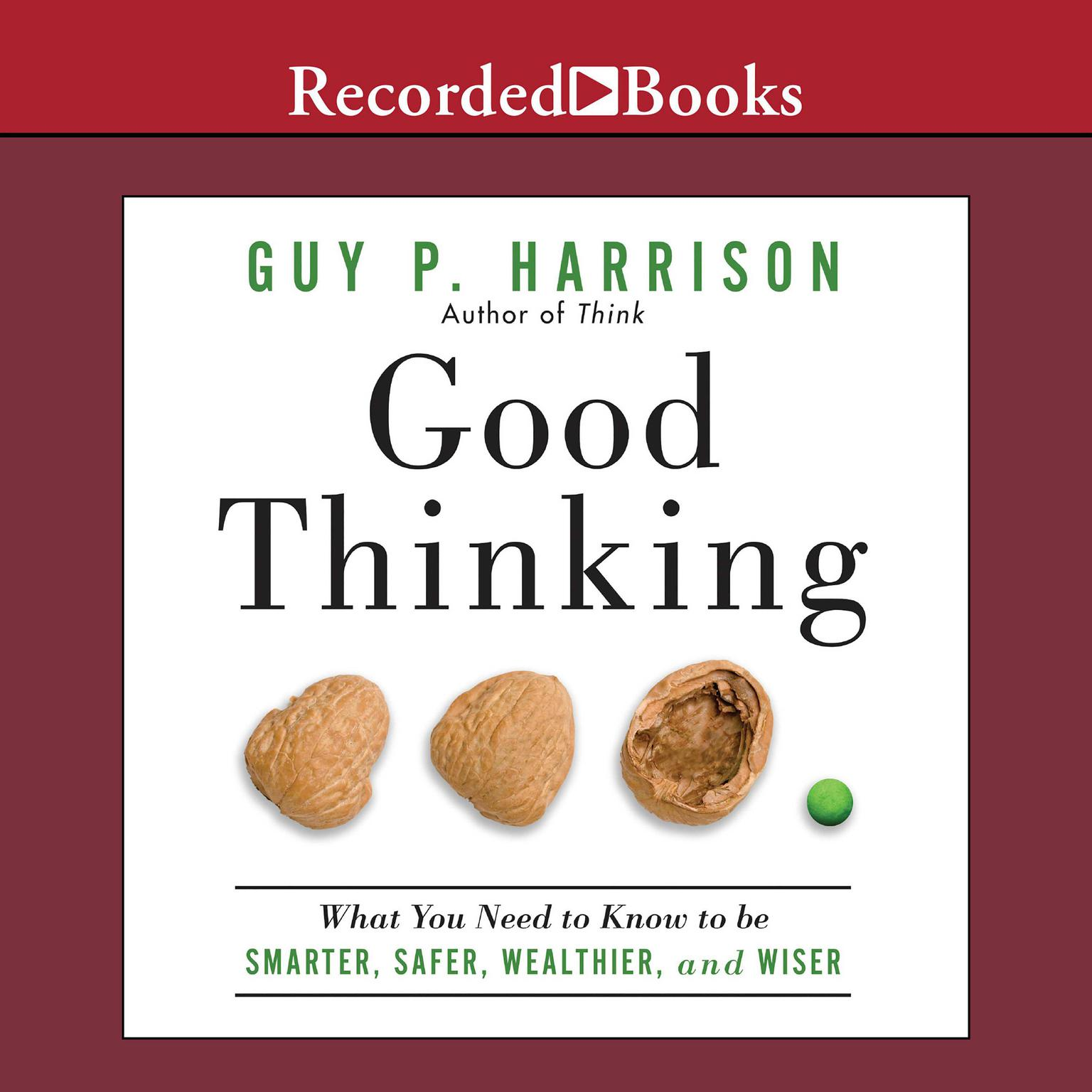 Printable Good Thinking: What You Need to Know to Be Smarter, Safer, Wealthier, And Wiser Audiobook Cover Art