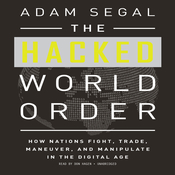 The Hacked World Order: How Nations Fight, Trade, Maneuver, and Manipulate in the Digital Age Audiobook, by Adam Segal