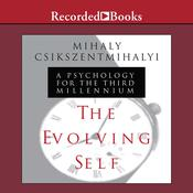 The Evolving Self: A Psychology for the Third Millennium Audiobook, by Mihaly Csikszentmihalyi