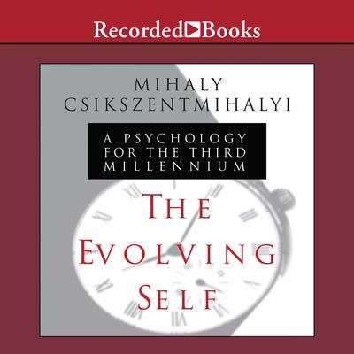 The Evolving Self: A Psychology for the Third Millennium Audiobook, by Mihály Csíkszentmihályi