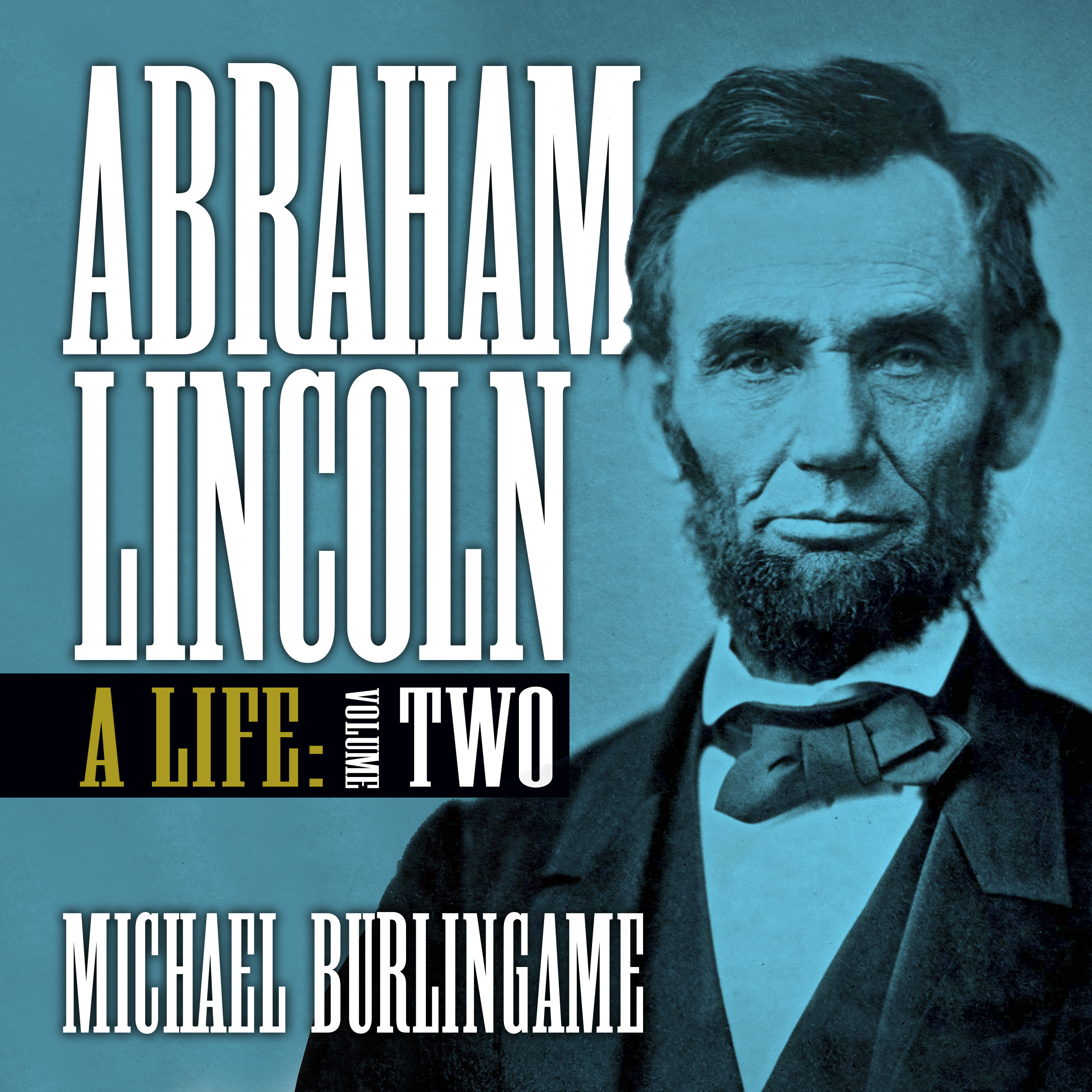 Printable Abraham Lincoln, Vol. 2: A Life (Volume Two) Audiobook Cover Art