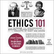 Ethics 101: From Altruism and Utilitarianism to Bioethics and Political Ethics, an Exploration of the Concepts of Right and Wrong Audiobook, by Brian Boone