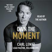 Own The Moment Audiobook, by Carl Lentz
