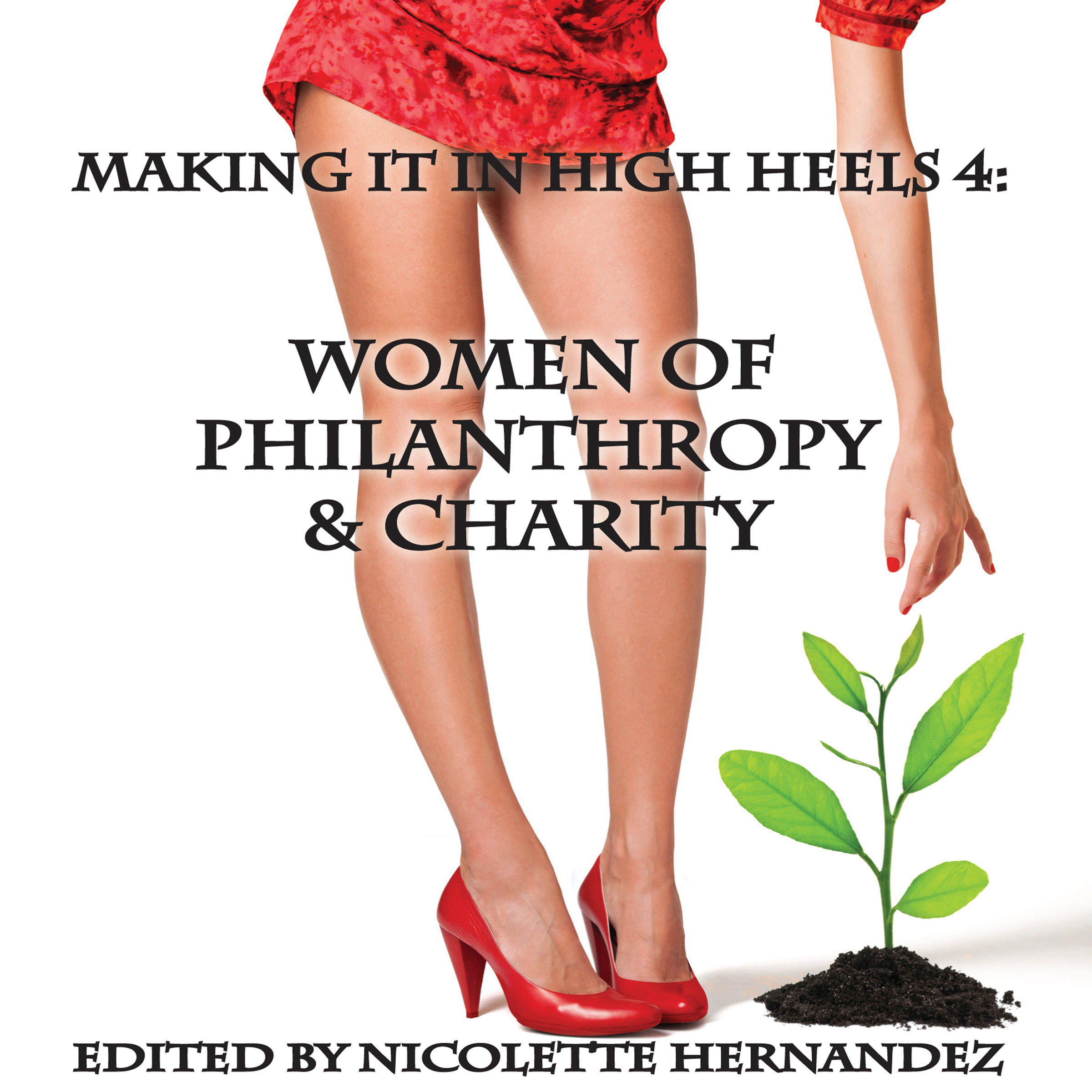 Printable Making It In High Heels 4: Women of Philanthropy and Charity Audiobook Cover Art