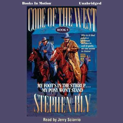 My Foots in the Stirrup..My Pony Wont Stand Audiobook, by Stephen Bly
