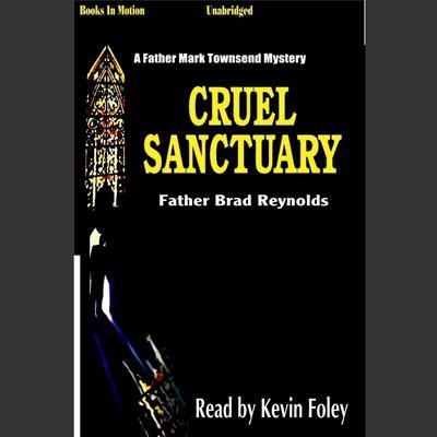 Cruel Sanctuary Audiobook, by Father Brad Reynolds
