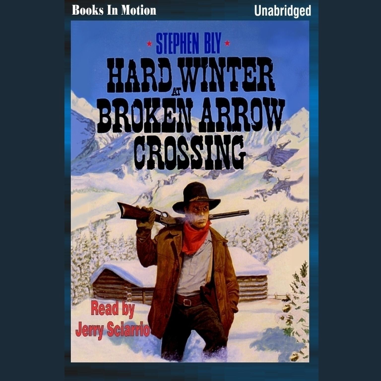 Hard Winter at Broken Arrow Crossing Audiobook, by Stephen Bly