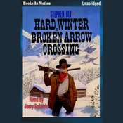 Hard Winter at Broken Arrow Crossing Audiobook, by Stephen Bly