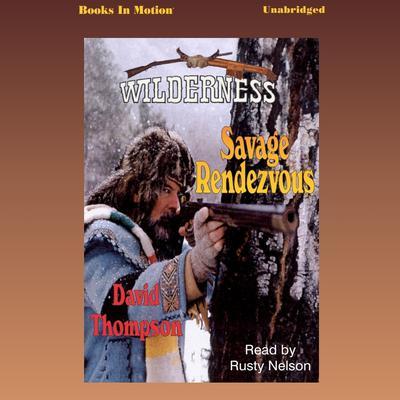 Savage Rendezvous Audiobook, by David Thompson