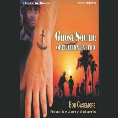 Ghost Squad:Operation Tatto Audiobook, by Bob Casemore