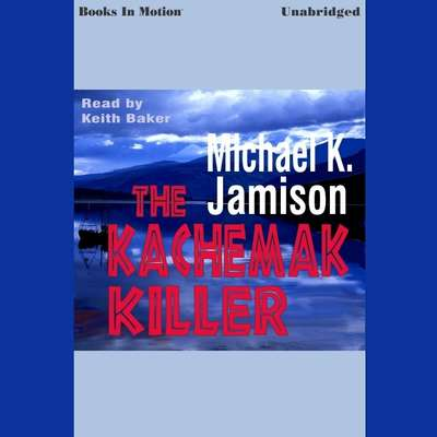 Kachemak Killer,The Audiobook, by Michael K Jamison