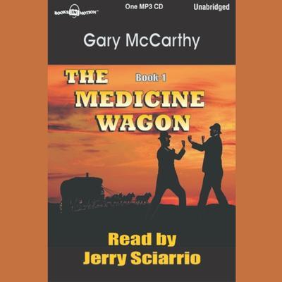 The Medicine Wagon Audiobook, by Gary McCarthy