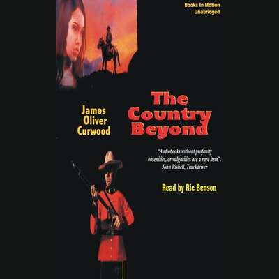 The Country Beyond Audiobook, by James Oliver Curwood