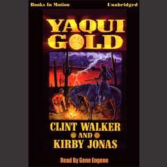 Yaqui Gold Audiobook, by Clint Walker & Kirby Jonas