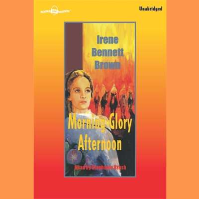Morning Glory Afternoon Audiobook, by Irene Bennett Brown