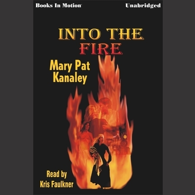 Into the Fire Audiobook, by Mary Pat Kanaley