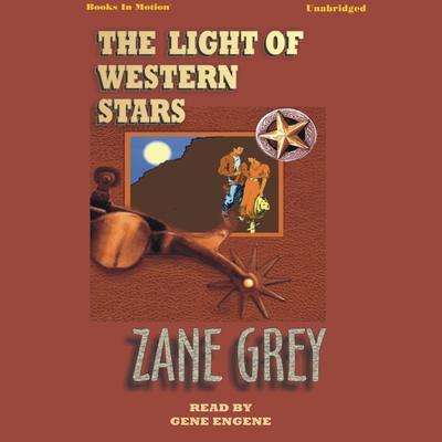 The Light of Western Stars Audiobook, by Zane Grey