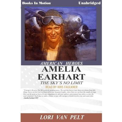 Amelia Earhart, The Skys no Limit Audiobook, by Lori Van Pelt