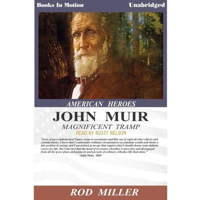 John Muir, Magnificent Tramp Audiobook, by Rod Miller
