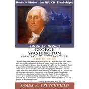 George Washington, First in War First in Peace Audiobook, by James A Crutchfield