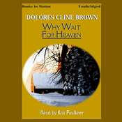 Why Wait for Heaven Audiobook, by Dolores Cline Brown