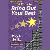 100 Ways To Bring Out Your Best Audiobook, by Roger Fritz