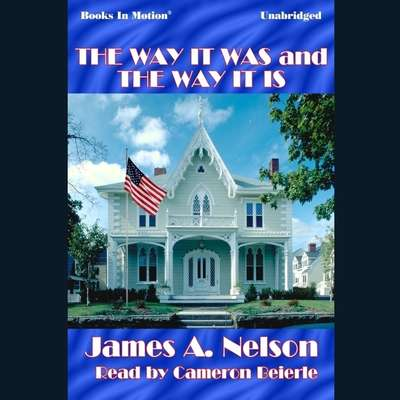The Way It Was And The Way It Is Audiobook, by James A. Nelson