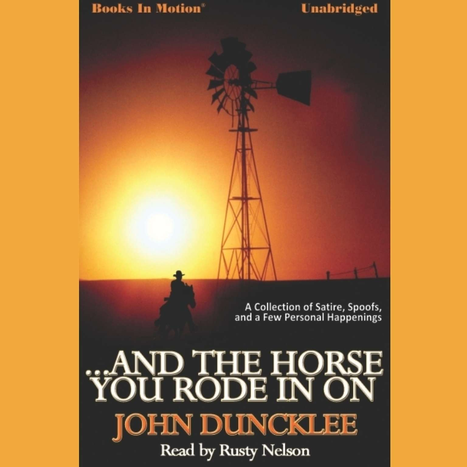 And The Horse You Rode in On Audiobook, by John Duncklee