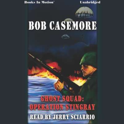 Ghost Squad:Operation Stingray Audiobook, by Bob Casemore