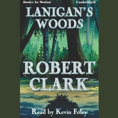 Lanigans Woods Audiobook, by Robert M. Clark