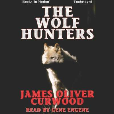 The Wolf Hunters Audiobook, by James Oliver Curwood
