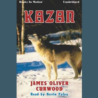 Kazan Audiobook, by James Oliver Curwood