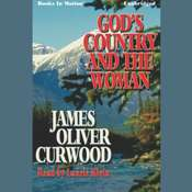 Gods Country and the Woman Audiobook, by James Oliver Curwood