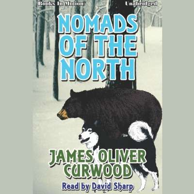 Nomands of the North Audiobook, by James Oliver Curwood