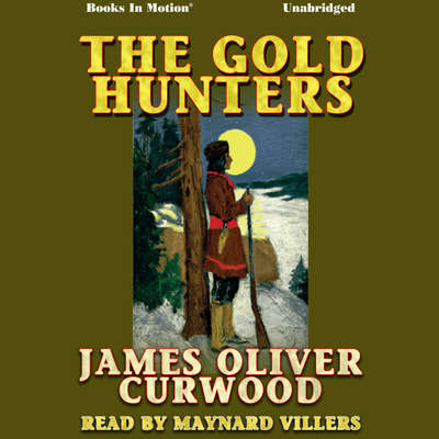 The Gold Hunters Audiobook, by James Oliver Curwood