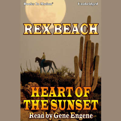 Heart of The Sunset Audiobook, by Rex Beach