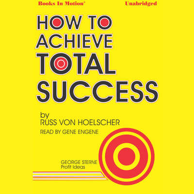 How To Achieve Total Success Audiobook, by Russ Von Hoelscher