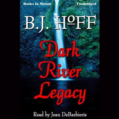 Dark River Legacy Audiobook, by B.J. Hoff