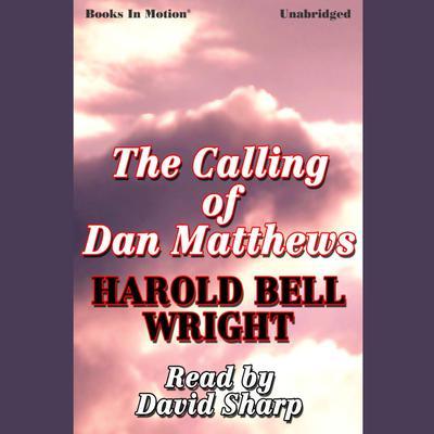 The Calling of Dan Matthews Audiobook, by Harold Bell Wright