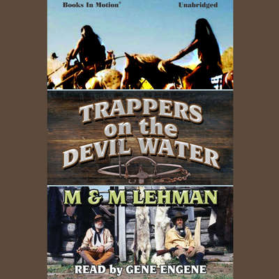 Trappers on the Devil Water Audiobook, by M & M Lehman