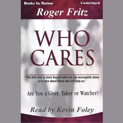 Who Cares Audiobook, by Roger Fritz