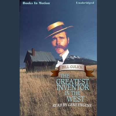 Greatest Inventor In The West ,The Audiobook, by Bill Gulick