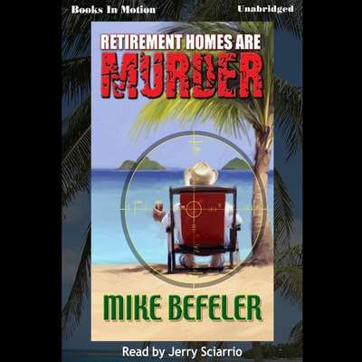 Retirement Homes Are Murder Audiobook, by Mike Befeler