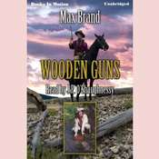 Wooden Guns Audiobook, by Max Brand