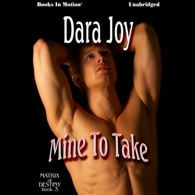 Mine To Take Audiobook, by Dara Joy