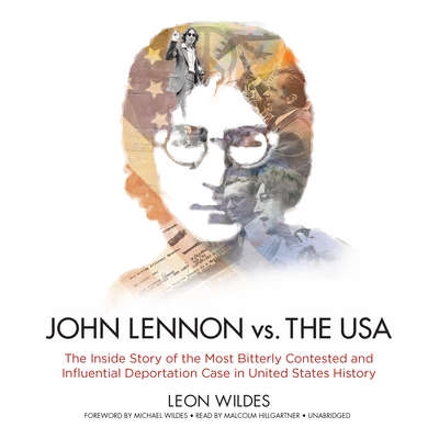 John Lennon vs. the USA: The Inside Story of the Most Bitterly Contested and Influential Deportation Case in United States History Audiobook, by Leon Wildes