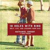 18 Holes with Bing: Golf, Life, and Lessons from Dad, by Nathaniel Crosby, John Strege