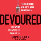 Devoured: From Chicken Wings to Kale Smoothies -- How What We Eat Defines Who We Are Audiobook, by Sophie Egan