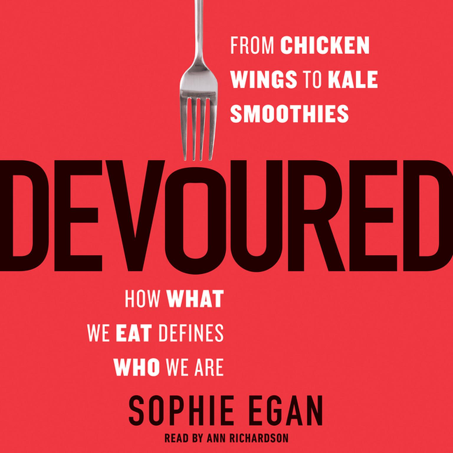 Printable Devoured: From Chicken Wings to Kale Smoothies—How What We Eat Defines Who We Are Audiobook Cover Art