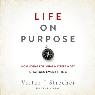 Life on Purpose: How Living for What Matters Most Changes Everything Audiobook, by Victor J. Strecher